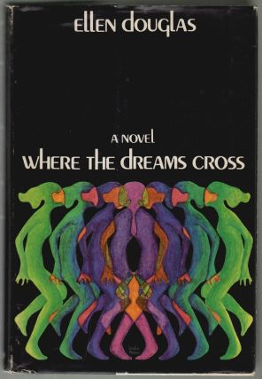 Where the Dreams Cross. Ellen Douglas, Josephine Ayres Haxton.