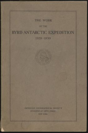 The Work of the Byrd Antarctic Expedition 1928-1930. W. L. G. Joerg.