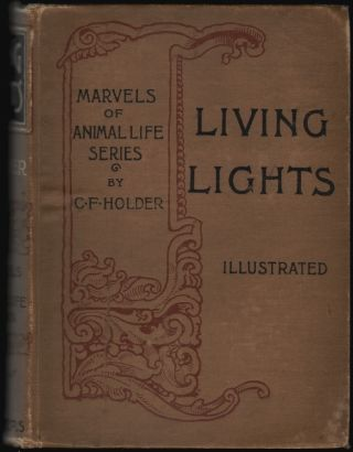 Living Lights, a Popular Account of Phosphorescent Animals and Vegetables. Charles Frederick Holder.