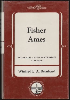 Fisher Ames, Federalist and Statesman 1758-1808. Winfred E. A. Bernhard.
