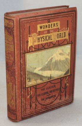 Wonders of the Physical World, the Glacier, the Iceberg, the Ice-field, and the Avalanche