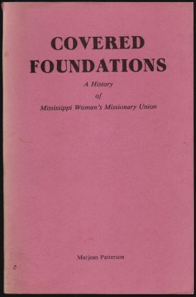 Covered Foundations, a History of Mississippi Woman's Missionary Union [SIGNED]. Marjean Patterson