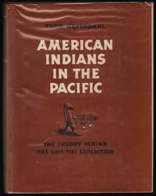 American Indians in the Pacific, The Theory Behind the Kon-Tiki Expedition. Thor Heyerdahl.