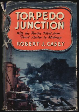 Torpedo Junction, With the Pacific Fleet From Pearl Harbor to Midway. Robert J. Casey