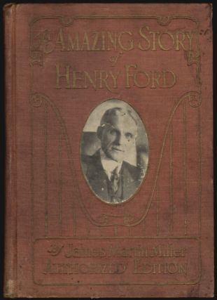 The Amazing Story of Henry Ford, The Ideal American and the World's Most Famous Private Citizen [Salesman's Dummy]. James Martin Miller.