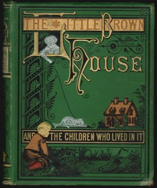 The Little Brown House and the Children Who Lived in It. Mrs. D. P. Sanford