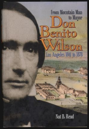From Mountain Man to Mayor, Don Benito Wilson, Los Angeles 1841 to 1878 [SIGNED]. Nat B. Read