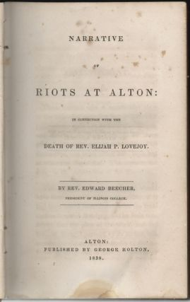 Narrative of Riots at Alton: In Connection with the Death of Rev. Elijah P. Lovejoy. Edward Beecher.