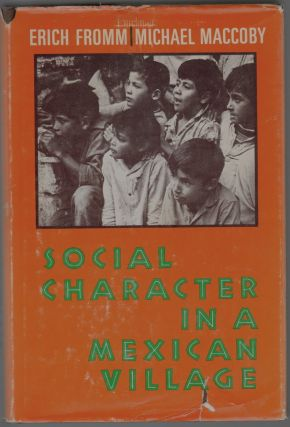 Social Character in a Mexican Village, A Sociopsychoanalytic Study. Erich Fromm, Michael Maccoby