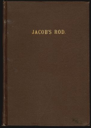 Jacob's Rod, A translation from the French of a Rare and Curious Work, A.D. 1693, on the Art of Finding Springs, Mines, and Minerals by Means of the Hazel Rod