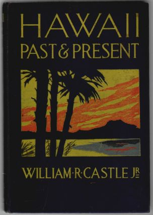 Hawaii, Past and Present. William R. Castle, Jr