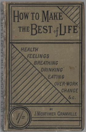 How to Make the Best of Life. J. Mortimer Granville