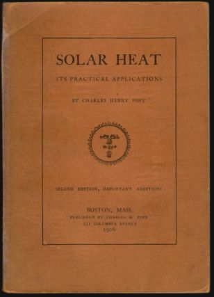 Solar Heat, Its Practical Applications. Charles Henry Pope