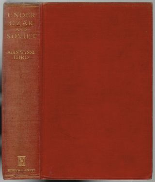 Under Czar and Soviet, My Thirty Years in Russia [SIGNED]. John Wynne Hird
