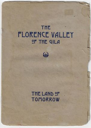 The Florence Valley of the Gila, the Land of Tomorrow. LAND PROMOTION ARIZONA
