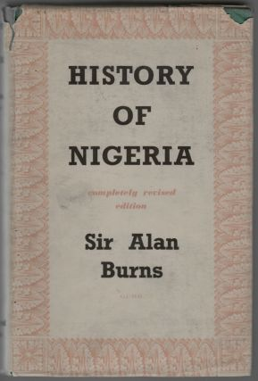 History of Nigeria. Sir Alan Burns, G. C. M. G