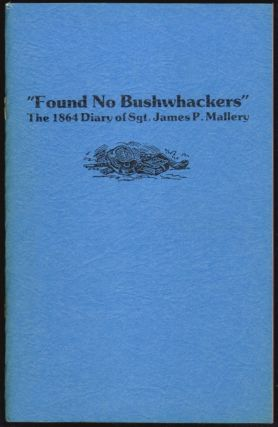 """Found No Bushwhackers"", The 1864 Diary of Sgt. James P. Mallery. James Mallery, John R. Schantz,..."