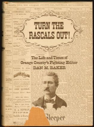 Turn the Rascals Out! The Life and Times of Orange County's Fighting Editor Dan M. Baker [SIGNED]