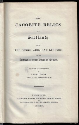 The Jacobite Relics of Scotland; Being the Songs, Airs, and Legends, of the Adherents to the...