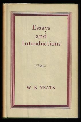 Essays and Introductions. W. B. Yeats