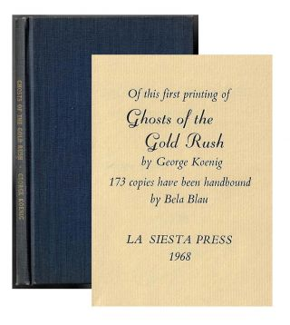 Ghosts of the Gold Rush, Being a Wayward Guide to the Mother Lode Country [SIGNED]. George Koenig