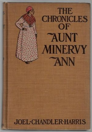 The Chronicles of Aunt Minervy Ann. Joel Chandler Harris, A. B. Frost