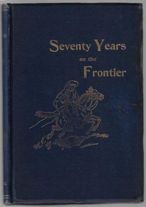 Seventy Years on the Frontier, Alexander Majors' Memoirs of a Lifetime on the Border [SIGNED...