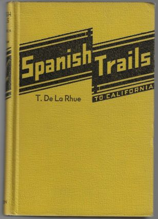 Spanish Trails to California [SIGNED]. T. De La Rhue, Stewart H. Holbrook, Introduction