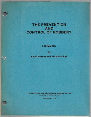 The Prevention and Control of Robbery. Floyd Feeney, Adrianne Weir