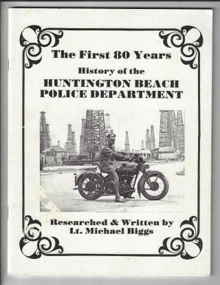 The First 80 Years, History of the Huntington Beach Police Department. Michael Biggs.