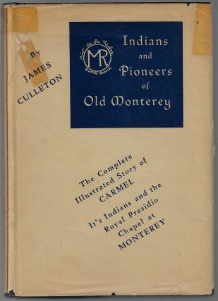 Indians and Pioneers of Old Monterey. James Culleton