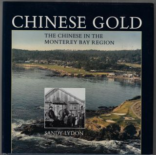 Chinese Gold, The Chinese in the Monterey Bay Region. Sandy Lydon