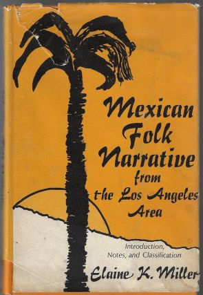 Mexican Folk Narrative from the Los Angeles Area. Elaine K. Miller, compiler