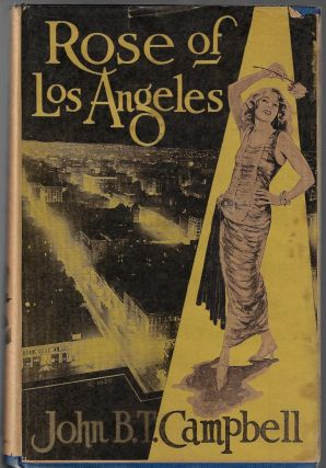 Rose of Los Angeles, The Love Story of a City. John B. T. Campbell