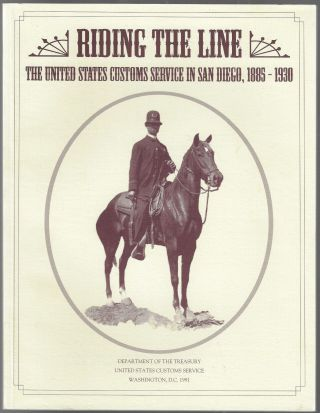 Riding the Line, The United States Customs Service in San Diego, 1885-1930, A Documentary...