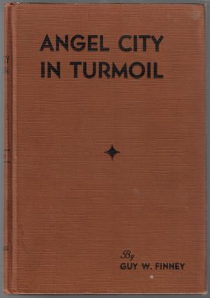 Angel City in Turmoil, A Story of the Minute Men of Los Angeles in Their War on Civic Corruption,...