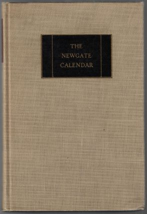 The Newgate Calendar, Comprising Interesting Memoirs of the Most Notorious Character Who Have...
