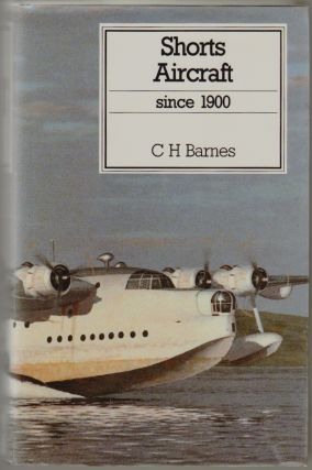Shorts Aircraft Since 1900. C. H. Barnes, Derek N. James, Revision.
