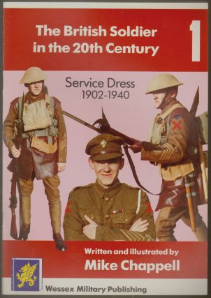 The British Soldier in the 20th Century 1, Service Dress 1902-1940. Mike Chappell