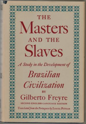 The Masters and the Slaves, A Study in the Development of Brazilian Civilization. Gilberto...