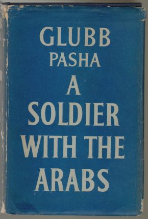 A Soldier with the Arabs. John Bagot Glubb, Glubb Pasha