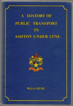 A History of Public Transport in Ashton-Under-Lyne. W. G. S. Hyde.