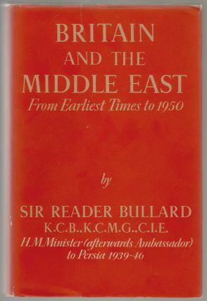 Britain and the Middle East, From the Earliest Times to 1950. Sir Reader Bullard
