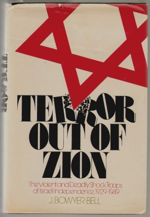 Terror Out of Zion, Irgun Zvai Leumi, LEHI, and the Palestine Underground, 1929-1949. J. Bowyer Bell.