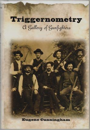 Triggernometry, A Gallery of Gunfighters. Eugene Cunningham, Eugene Manlove Rhodes, Foreword