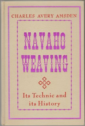 Navaho Weaving, Its Technic and History. Charles Avery Amsden, Frederick Webb Hodge, Foreword