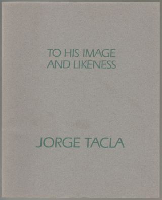 Jorge Tacla, Recent Painting [Cover Title: To His Image and Likeness
