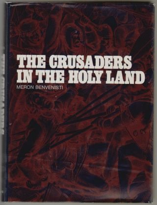 The Crusaders in the Holy Land. Meron Benvenisti