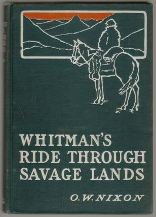 Whitman's Ride Through Savage Lands with Sketches of Indian Life. O. W. Nixon, James G. K....
