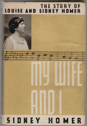My Wife and I, The Story of Louise and Sidney Homer [SIGNED]. Sidney Homer.